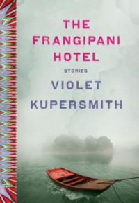 The Frangipani Hotel: Fiction (Hardback) - Common - by Violet Kupersmith