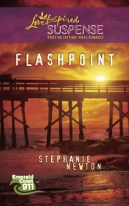 Flashpoint (Steeple Hill Love Inspired Suspense #204) - Stephanie Newton