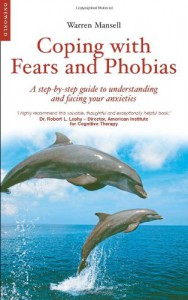 Coping with Fears and Phobias: A CBT Guide to Understanding and Facing Your Anxieties - Warren Mansell