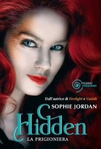 Hidden - La prigioniera  - Sophie Jordan, L. Fusari