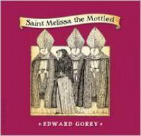 Saint Melissa the Mottled - Edward Gorey