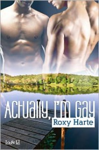 Actually, I'm Gay - Roxy Harte