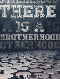 There is a Brotherhood - minusoneday