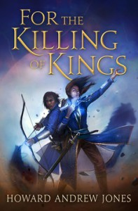 For the Killing of Kings - Howard Andrew Jones