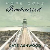 Ironhearted: Hope Cove, Book 3 - Cate Ashwood, John Orr