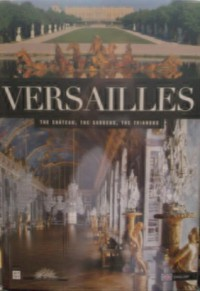 Versailles The Chateau, The Gardens, The Trianons - Beatrix Saule with the collaboration of Mathieu da Vinha