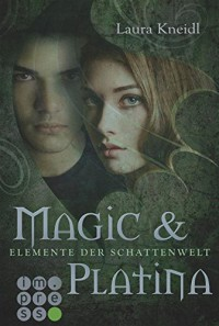 Elemente der Schattenwelt, Band 3: Magic & Platina - Laura Kneidl