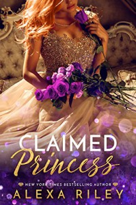 Claimed Princess (Princess Series  Book 3) - Alexa Riley