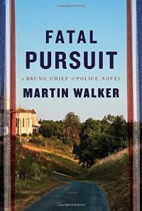 Fatal Pursuit: A novel (Bruno, Chief of Police Series) - Martin Walker