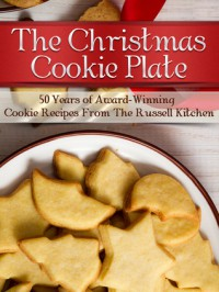 The Christmas Cookie Plate: 50 Years of Award-Winning Cookie Recipes From The Russell Kitchen - Julie Schoen