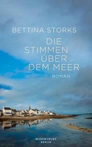 Die Stimmen über dem Meer: Roman - Bettina Storks