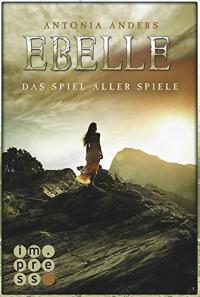 Ebelle. Das Spiel aller Spiele - Antonia Anders