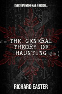 The General Theory of Haunting - Richard Easter