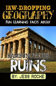 Jaw-Dropping Geography: Fun Learning Facts About Rambunctious Ruins: Illustrated Fun Learning For Kids - Jess Roche