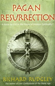 Pagan Resurrection: A Force for Evil or the Future of Western Spirituality? - Richard Rudgley