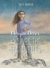 Morgan Otter Saves the Sea Turtles - Tara V. Thompson, Candace Andersen