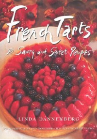 French Tarts: 50 Savory and Sweet Recipes - Linda Dannenberg