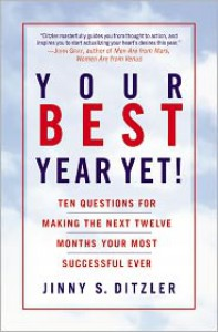 Your Best Year Yet!: Ten Questions for Making the Next Twelve Months Your Most Successful Ever - Jinny S. Ditzler