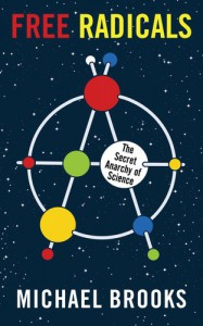 Free Radicals: The Secret Anarchy of Science - Michael Brooks