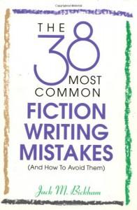 The 38 Most Common Fiction Writing Mistakes - Jack M. Bickham