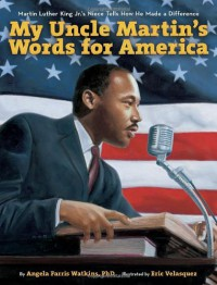 My Uncle Martin's Words for America: Martin Luther King Jr.'s Niece Tells How He Made a Difference - Angela Farris Watkins, Eric Velasquez