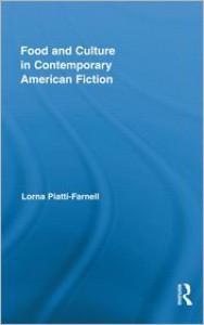 Food and Culture in Contemporary American Fiction - Lorna Piatti-Farnell