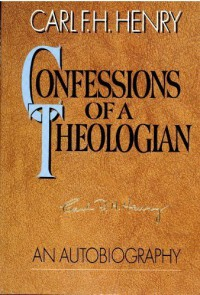 Confessions of a Theologian: An Autobiography - Carl H. Henry