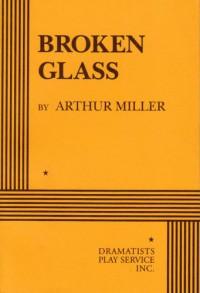 Broken Glass. - Arthur Miller