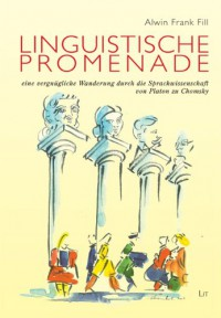 Linguistische Promenade - eine vergnügliche Wanderung durch die Sprachwissenschaft von Platon zu Chomsky - Alwin Frank Fill