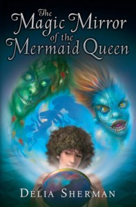 The Magic Mirror of the Mermaid Queen - Delia Sherman