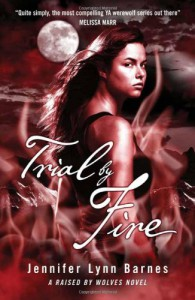 Trial by Fire (Raised by Wolves #2) - Jennifer Lynn Barnes