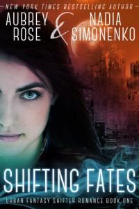 Shifting Fates - Aubrey Rose, Nadia Simonenko