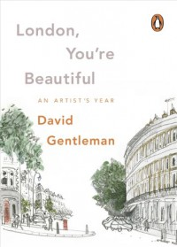 London, You're Beautiful: An Artist's Year - David Gentleman