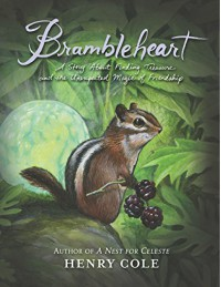 Brambleheart: A Story About Finding Treasure and the Unexpected Magic of Friendship - Henry Cole, Henry Cole