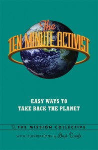 The Ten Minute Activist: Easy Ways to Take Back the Planet - The Mission Collective