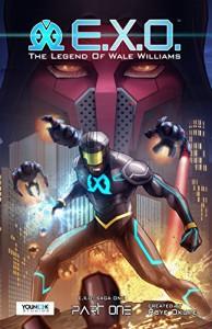 E.X.O. - The Legend of Wale Williams Part One: A Superhero Graphic Novel - Roye Okupe, Ayodele Elegba, Sunkanmi Akinboye, Raphael Kazeem