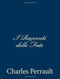 I Racconti Delle Fate - Charles Perrault