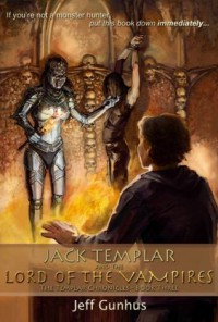 Jack Templar And The Lord Of The Vampires - Jeff Gunhus
