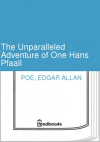 The Unparalleled Adventure of One Hans Pfaall - Edgar Allan Poe