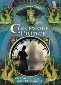 Chroniken der Schattenjäger 02. Clockwork Prince: Chroniken der Unterwelt - Cassandra Clare