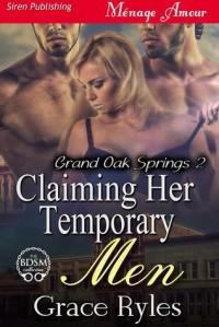 Claiming Her Temporary Men [Grand Oak Springs 2] - Grace Ryles