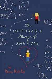 The Improbable Theory of Ana and Zak - Brian Katcher