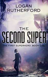 The Second Super (The First Superhero Book 1) - Logan Rutherford