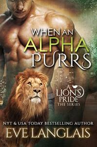 When An Alpha Purrs (A Lion's Pride Book 1) - Eve Langlais