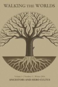 Ancestors and Hero Cultus  (Volume 1) - Walking the Worlds