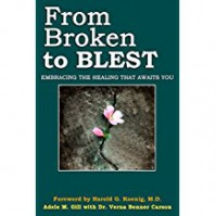 From Broken to Blest: Embracing the Healing That Awaits You - Adele M Gill