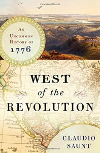 West of the Revolution: An Uncommon History of 1776 - Claudio Saunt