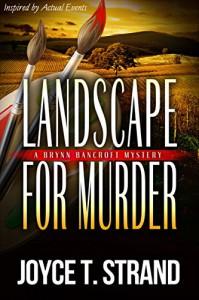Landscape for Murder: A Brynn Bancroft Mystery - Joyce T Strand