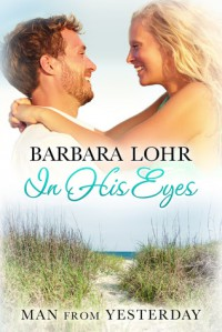 In His Eyes (Man from Yesterday, #3) - Barbara Lohr