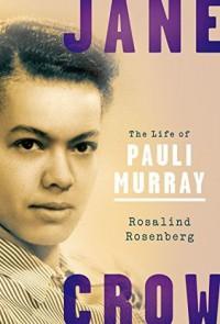 Jane Crow: The Life of Pauli Murray - Rosalind Rosenberg